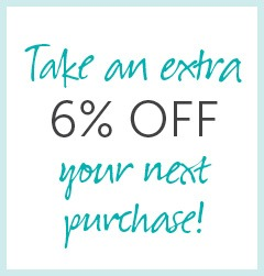 Take an extra 6% off your next purchase!